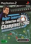Roger Lemerre : La Sélection des Champions 2003
