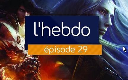 HEBDO 29 : L'essentiel de l'actu jeux vidéo de la semaine